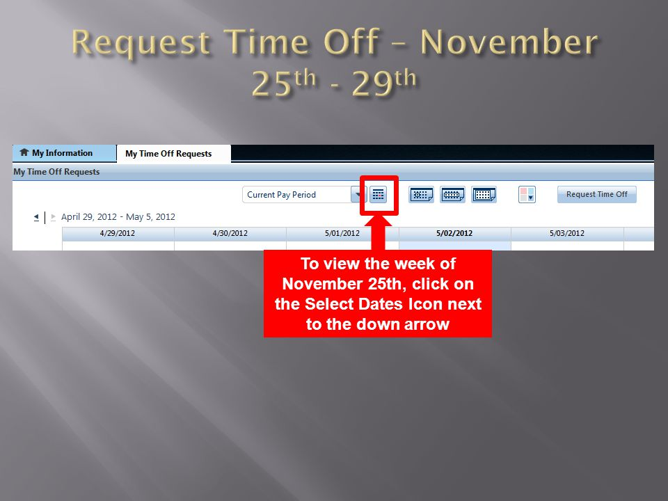 To view the week of November 25th, click on the Select Dates Icon next to the down arrow