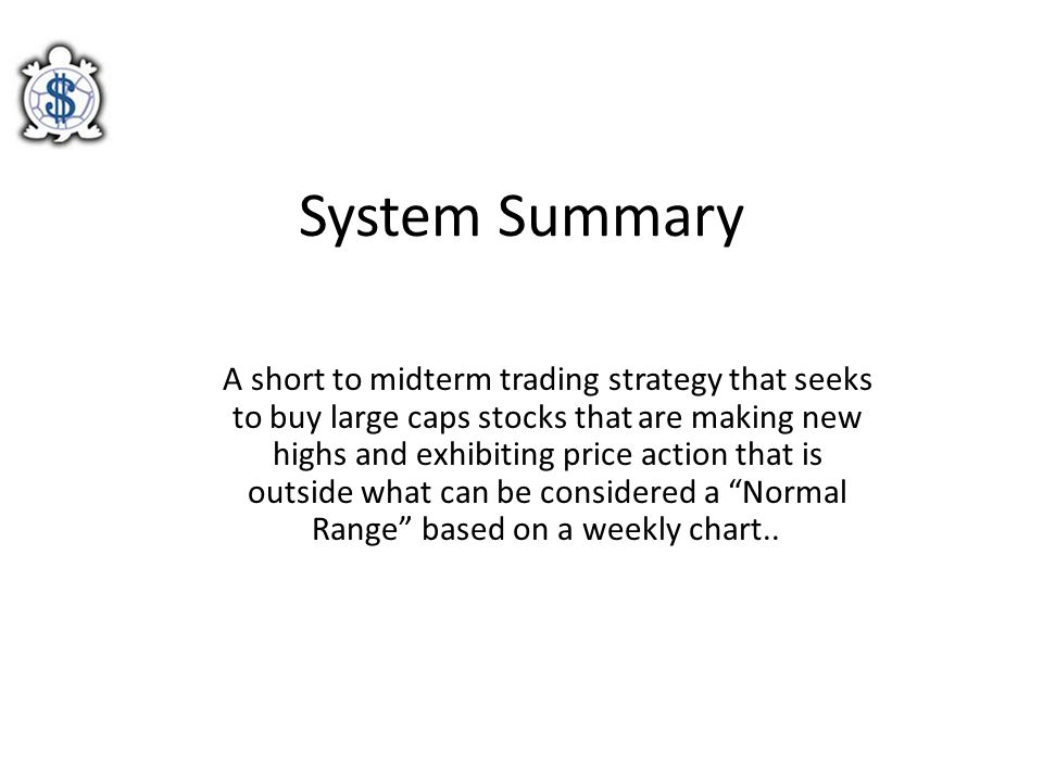 System Summary A short to midterm trading strategy that seeks to buy large caps stocks that are making new highs and exhibiting price action that is o