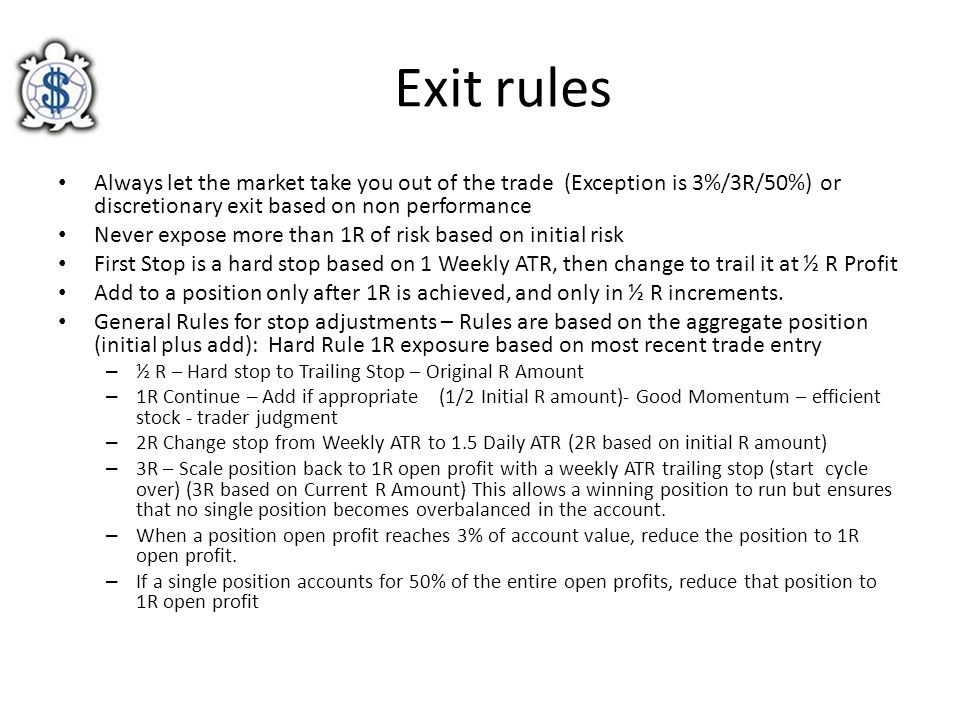 Exit rules Always let the market take you out of the trade (Exception is 3%/3R/50%) or discretionary exit based on non performance Never expose more t