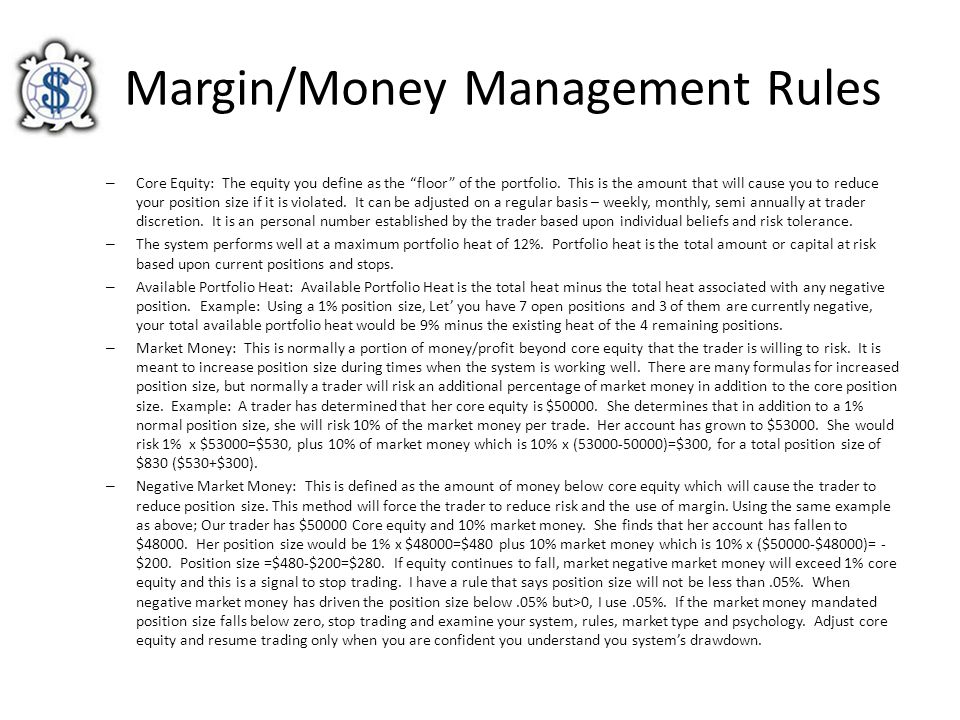 "Margin/Money Management Rules – Core Equity: The equity you define as the ""floor"" of the portfolio. This is the amount that will cause you to reduce y"