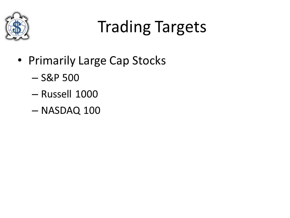 Trading Targets Primarily Large Cap Stocks – S&P 500 – Russell 1000 – NASDAQ 100