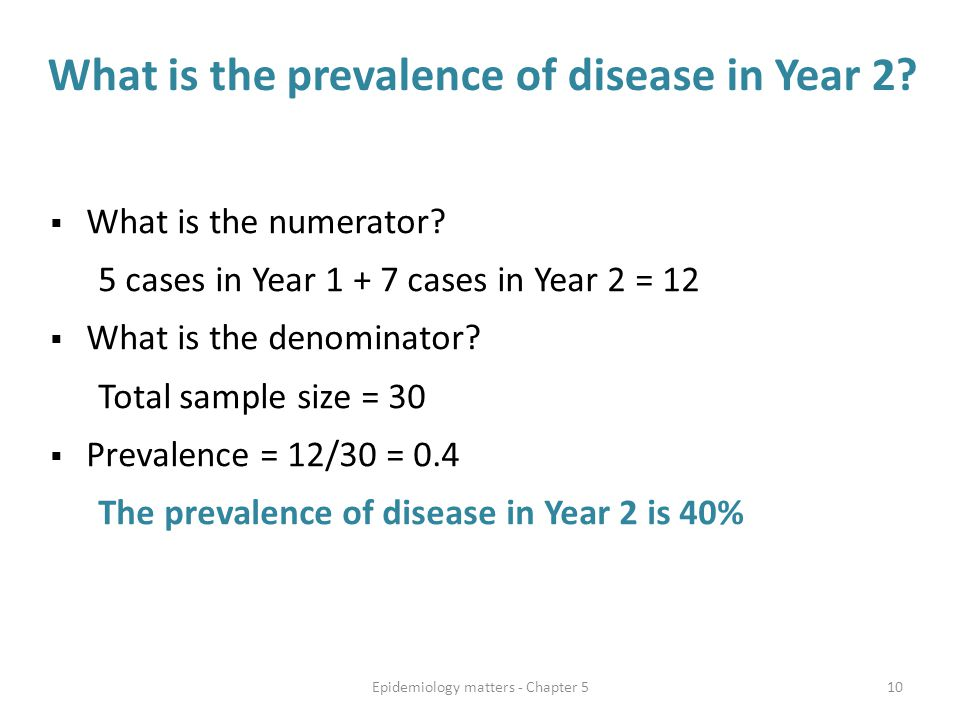 What is the prevalence of disease in Year 2?  What is the numerator? 5 cases in Year 1 + 7 cases in Year 2 = 12  What is the denominator? Total samp