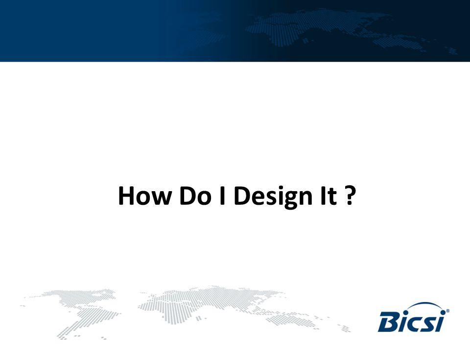 How Do I Design It ?