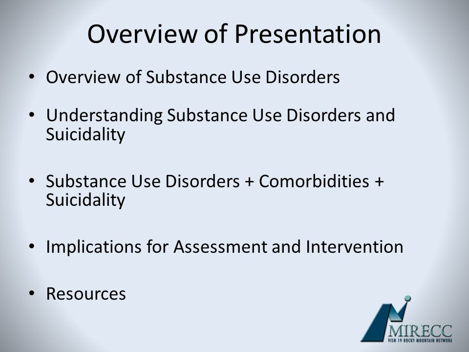 Overview of Substance Use Disorders Understanding Substance Use Disorders and Suicidality Substance Use Disorders + Comorbidities + Suicidality Implic