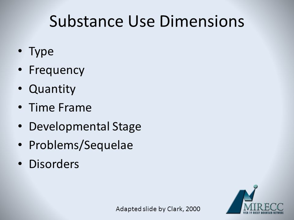 Definitions Substance Abuse: Maladaptive pattern of substance use, with clinically significant impairment or distress, in same 12-mth period, characterized by one or more of the following: – Recurrent use resulting in failure to fulfill obligations – Recurrent use in physically hazardous situations – Recurrent substance use-related legal problems – Continued use despite persistent/recurrent problems caused by the effects of the substance DSM-IV-TR Criteria