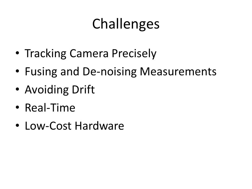 Challenges Tracking Camera Precisely Fusing and De-noising Measurements Avoiding Drift Real-Time Low-Cost Hardware