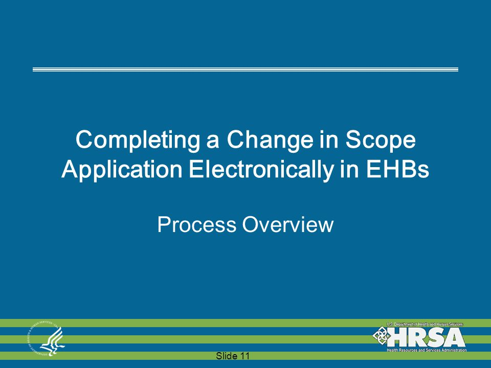 Slide 11 Completing a Change in Scope Application Electronically in EHBs Process Overview