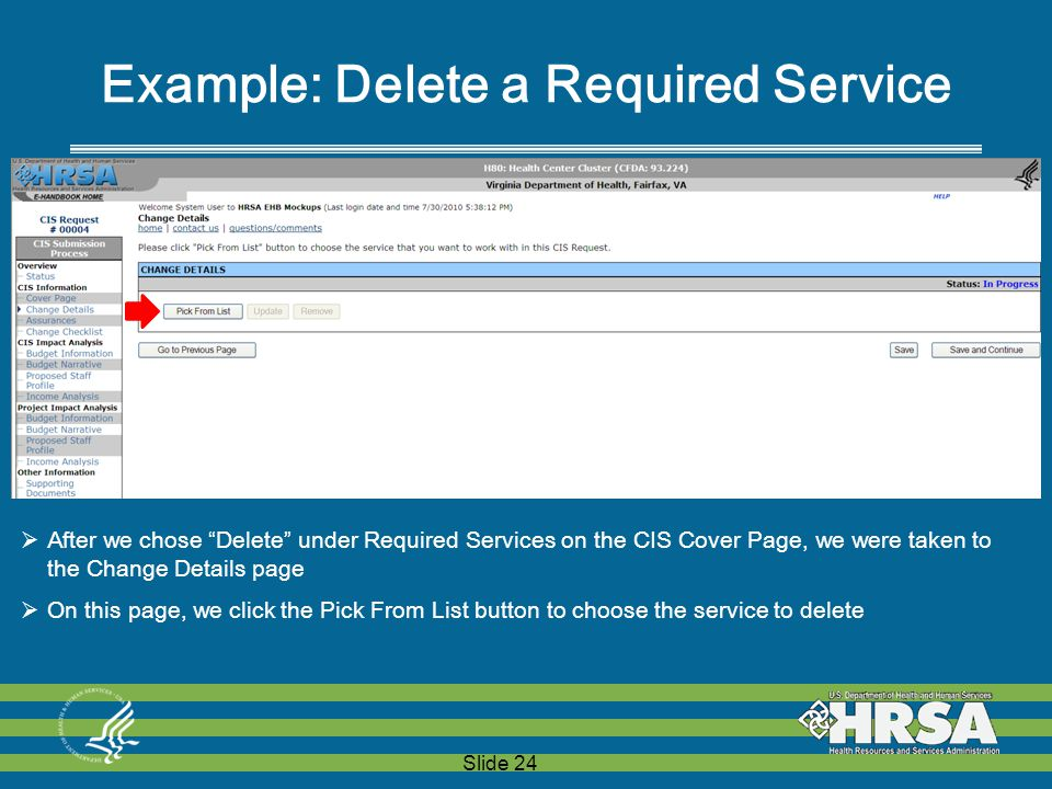 Slide 24 Example: Delete a Required Service  After we chose Delete under Required Services on the CIS Cover Page, we were taken to the Change Details page  On this page, we click the Pick From List button to choose the service to delete
