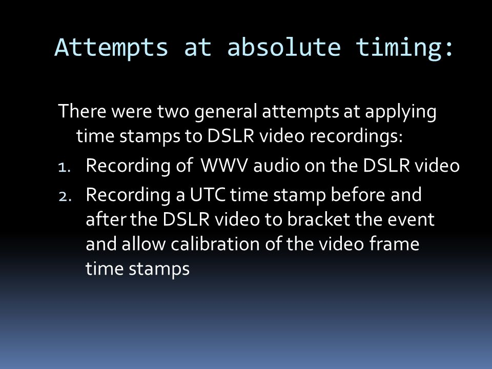 Attempts at absolute timing: There were two general attempts at applying time stamps to DSLR video recordings: 1.