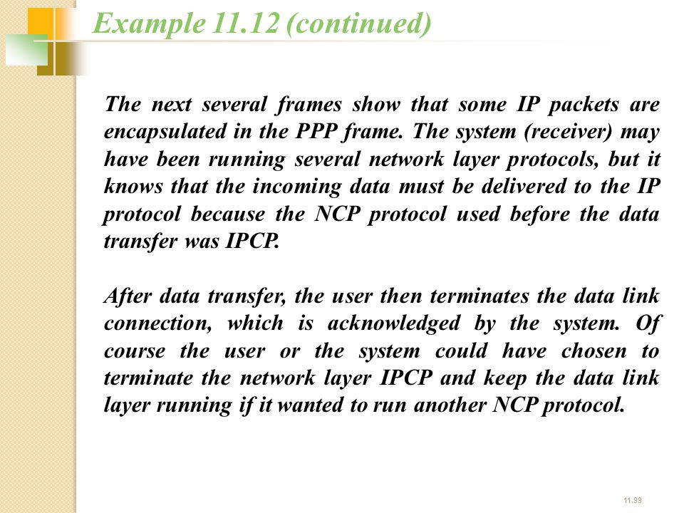 11.99 The next several frames show that some IP packets are encapsulated in the PPP frame. The system (receiver) may have been running several network
