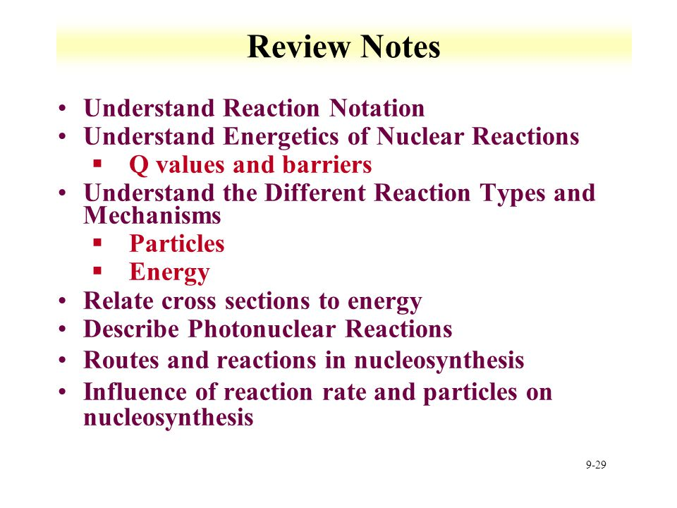 9-29 Review Notes Understand Reaction Notation Understand Energetics of Nuclear Reactions §Q values and barriers Understand the Different Reaction Typ
