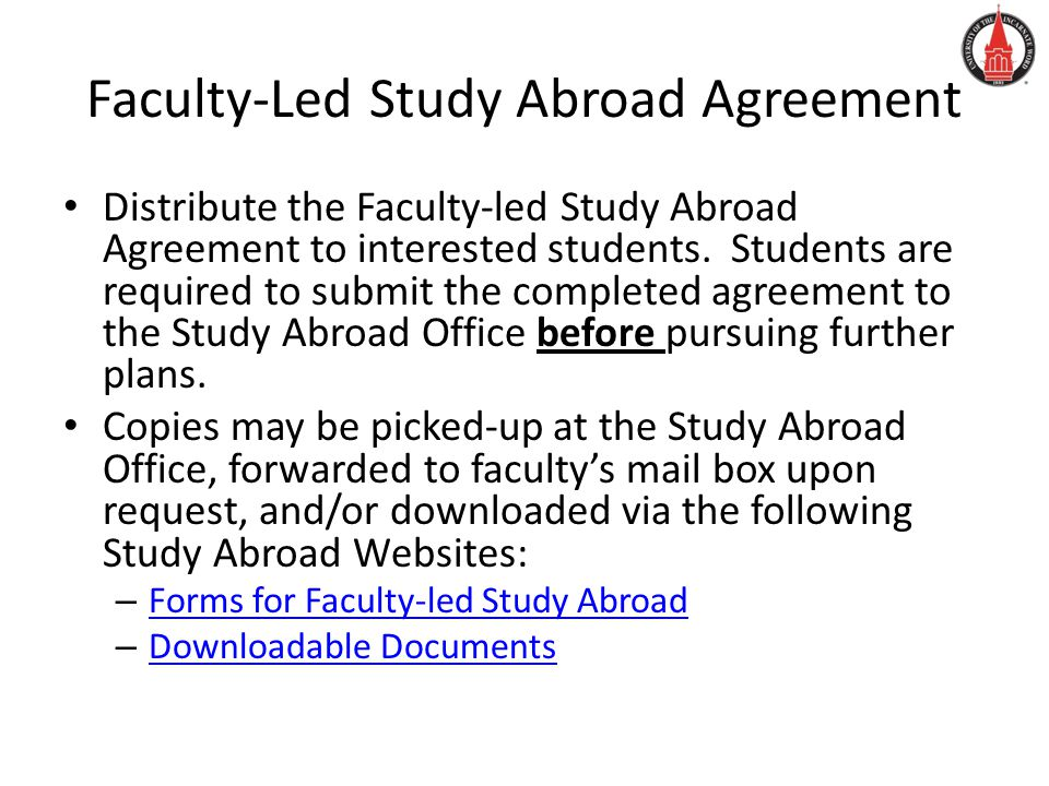Faculty-Led Study Abroad Agreement Distribute the Faculty-led Study Abroad Agreement to interested students.