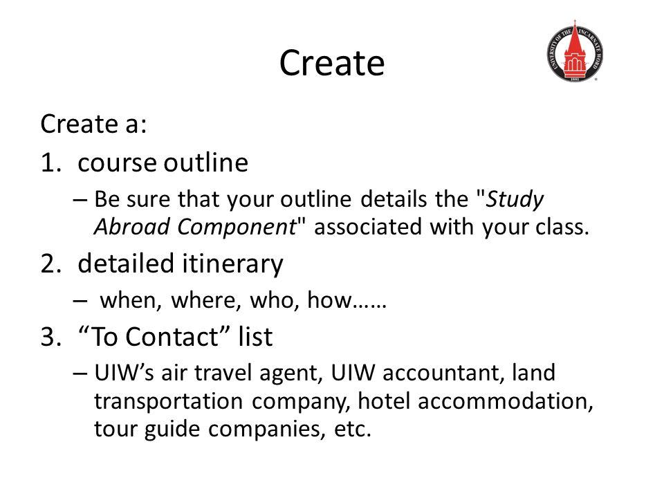 Create Create a: 1.course outline – Be sure that your outline details the Study Abroad Component associated with your class.