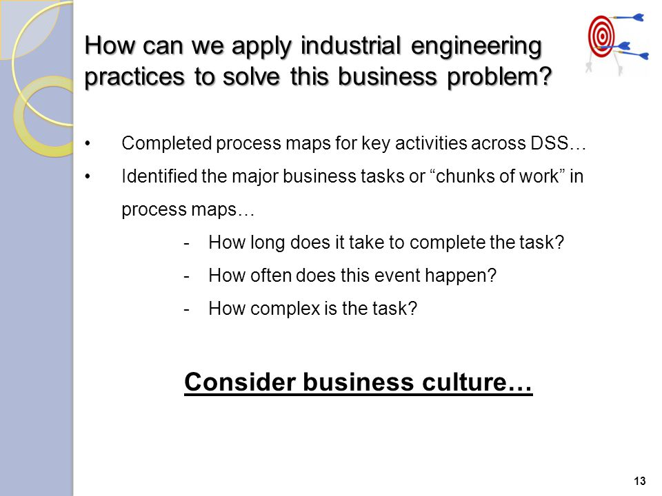 13 How can we apply industrial engineering practices to solve this business problem.