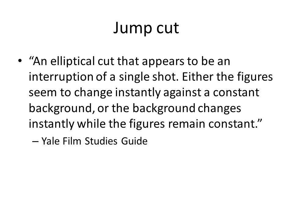Jump cut An elliptical cut that appears to be an interruption of a single shot.