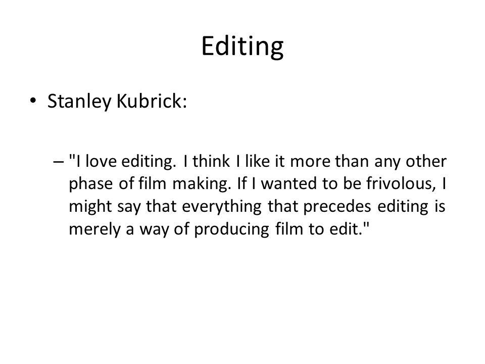 Editing Stanley Kubrick: – I love editing.