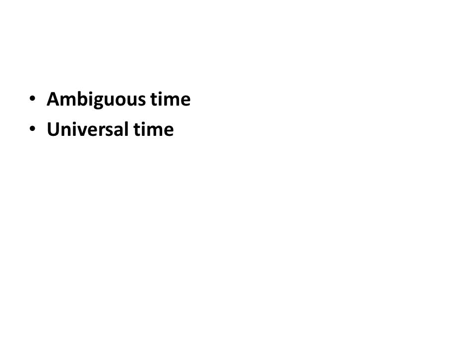 Ambiguous time Universal time