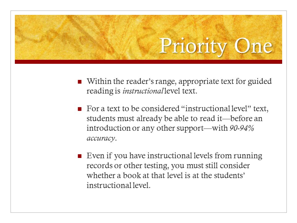 """Priority One Within the reader's range, appropriate text for guided reading is instructional level text. For a text to be considered """"instructional le"""