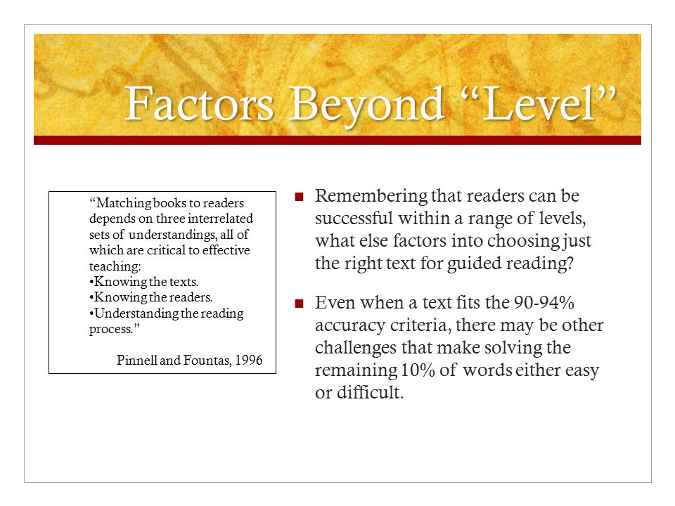 """Factors Beyond """"Level"""" Remembering that readers can be successful within a range of levels, what else factors into choosing just the right text for gu"""