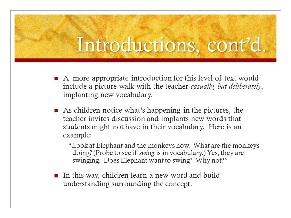 Introductions, cont'd. A more appropriate introduction for this level of text would include a picture walk with the teacher casually, but deliberately