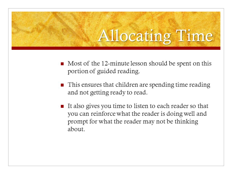 Allocating Time Most of the 12-minute lesson should be spent on this portion of guided reading. This ensures that children are spending time reading a