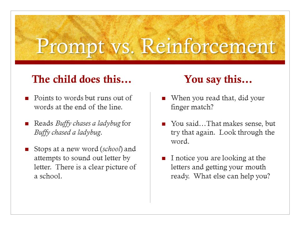 Prompt vs. Reinforcement The child does this… Points to words but runs out of words at the end of the line. Reads Buffy chases a ladybug for Buffy cha