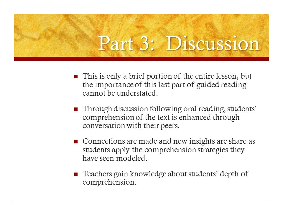 Part 3: Discussion This is only a brief portion of the entire lesson, but the importance of this last part of guided reading cannot be understated. Th