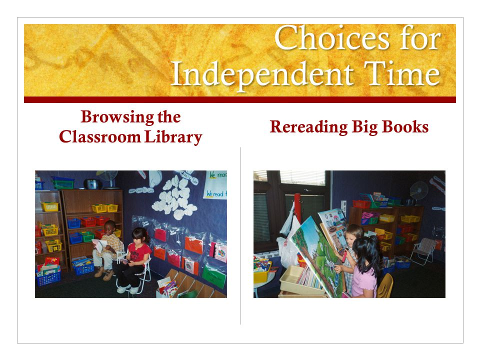 Choices for Independent Time Browsing the Classroom Library Rereading Big Books
