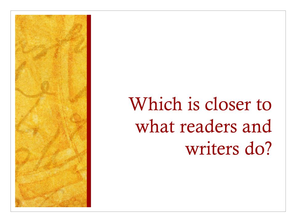 Which is closer to what readers and writers do?