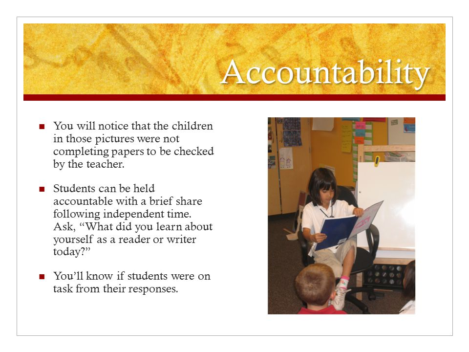 Accountability You will notice that the children in those pictures were not completing papers to be checked by the teacher. Students can be held accou