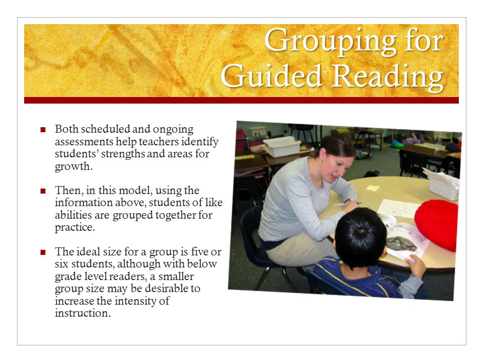 Grouping for Guided Reading Both scheduled and ongoing assessments help teachers identify students' strengths and areas for growth. Then, in this mode