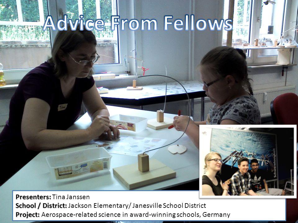 Presenters: Presenters: Tina Janssen School / District: School / District: Jackson Elementary/ Janesville School District Project: Project: Aerospace-related science in award-winning schools, Germany