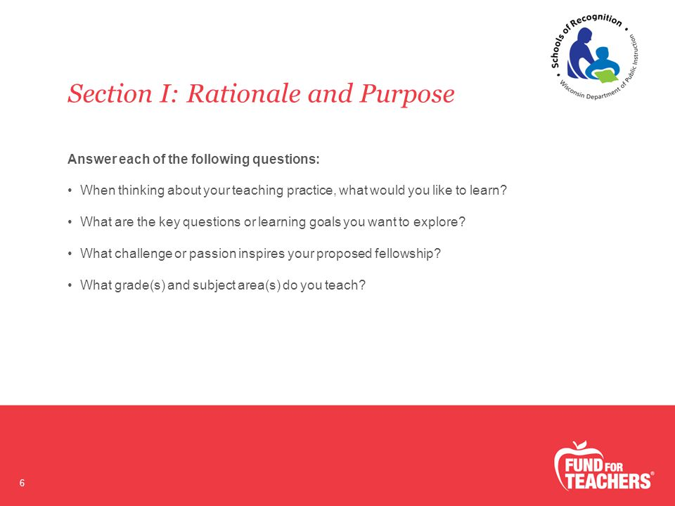 Section I: Rationale and Purpose 6 Answer each of the following questions: When thinking about your teaching practice, what would you like to learn.