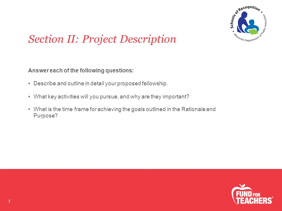 Section II: Project Description 7 Answer each of the following questions: Describe and outline in detail your proposed fellowship.