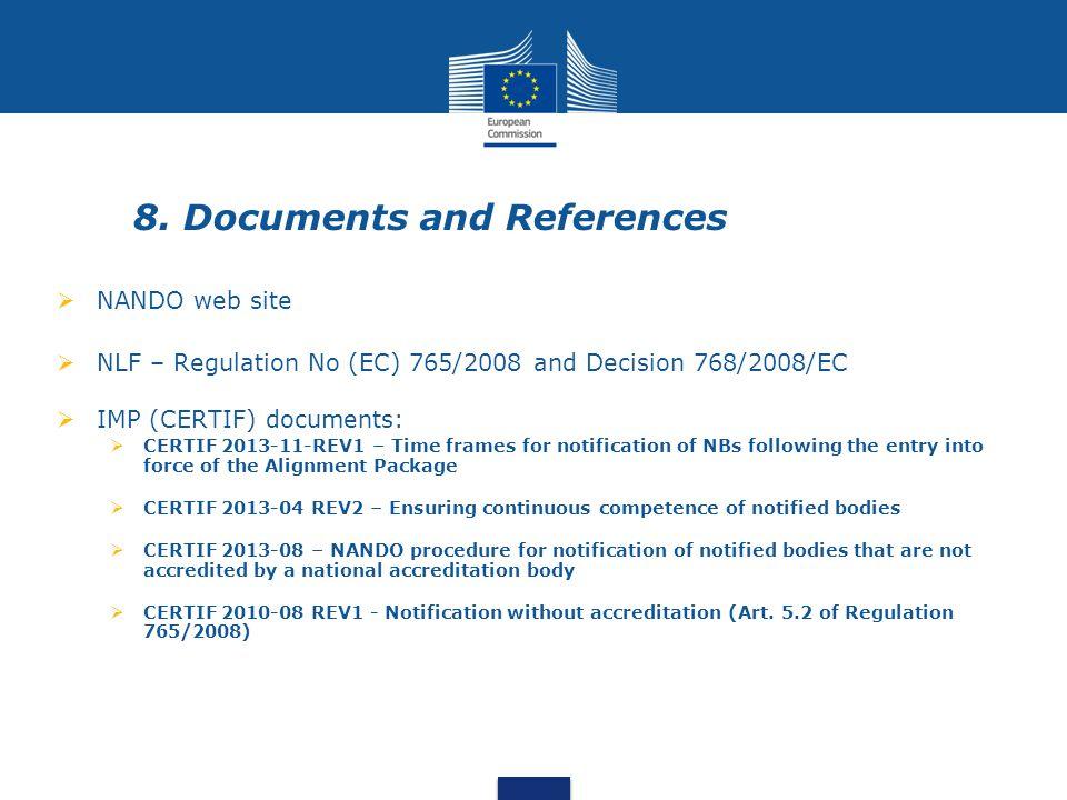 8. Documents and References  NANDO web site  NLF – Regulation No (EC) 765/2008 and Decision 768/2008/EC  IMP (CERTIF) documents:  CERTIF 2013-11-R