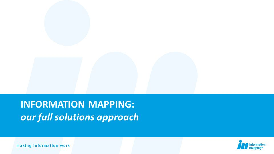 INFORMATION MAPPING: our full solutions approach