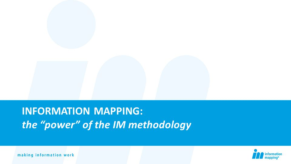 "INFORMATION MAPPING: the ""power"" of the IM methodology"
