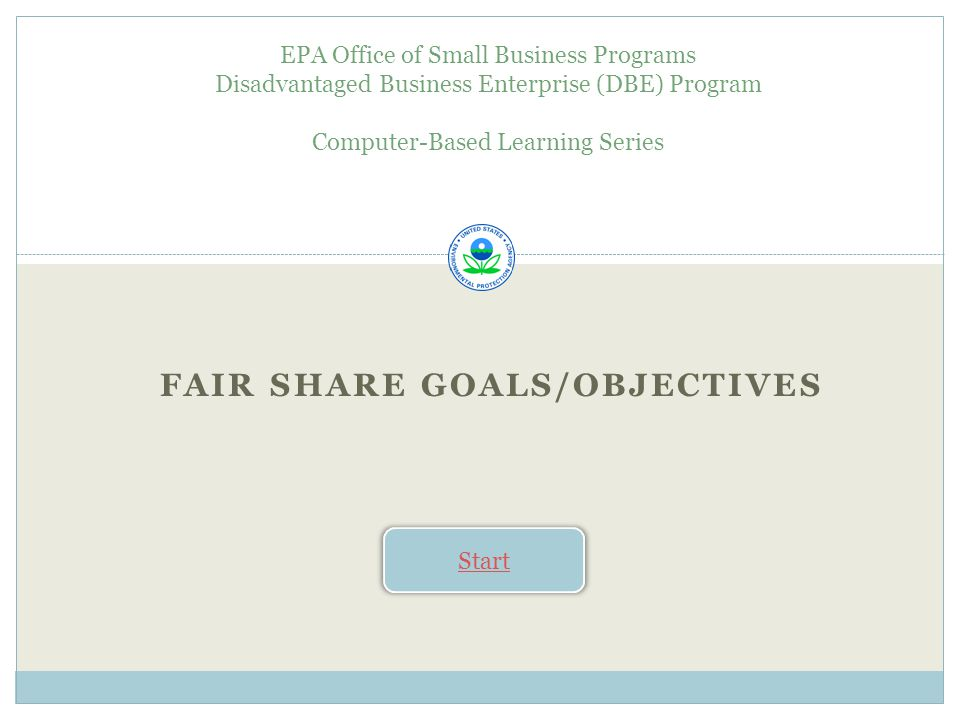Knowledge Check Recipients receiving a total of $250K or more in EPA financial assistance are required to negotiate fair share objectives with the Agency.