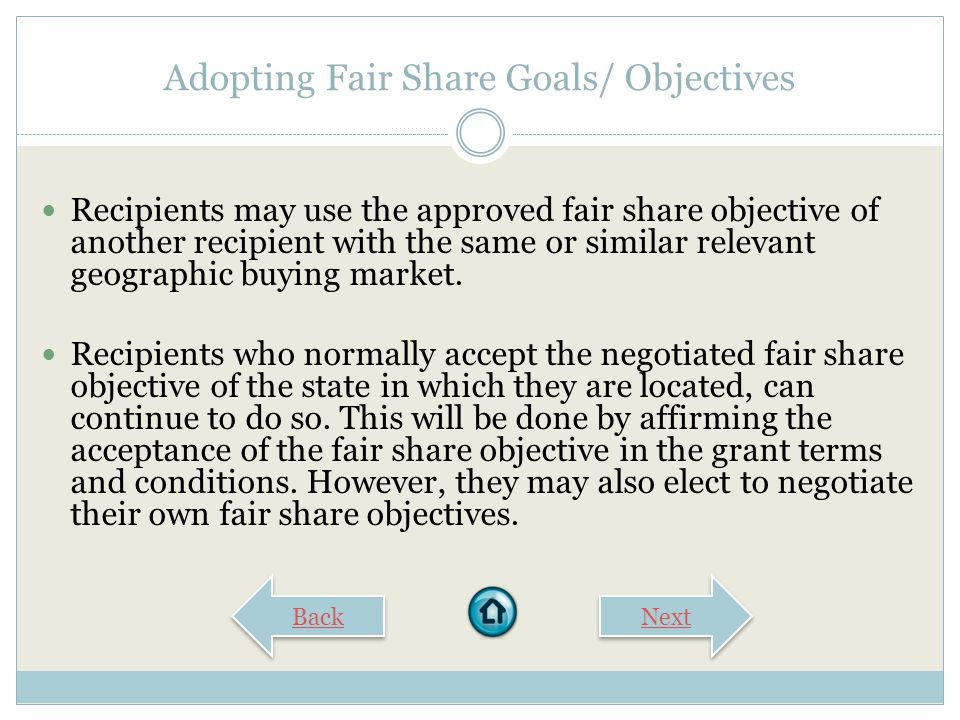 Adopting Fair Share Goals/ Objectives Recipients may use the approved fair share objective of another recipient with the same or similar relevant geographic buying market.