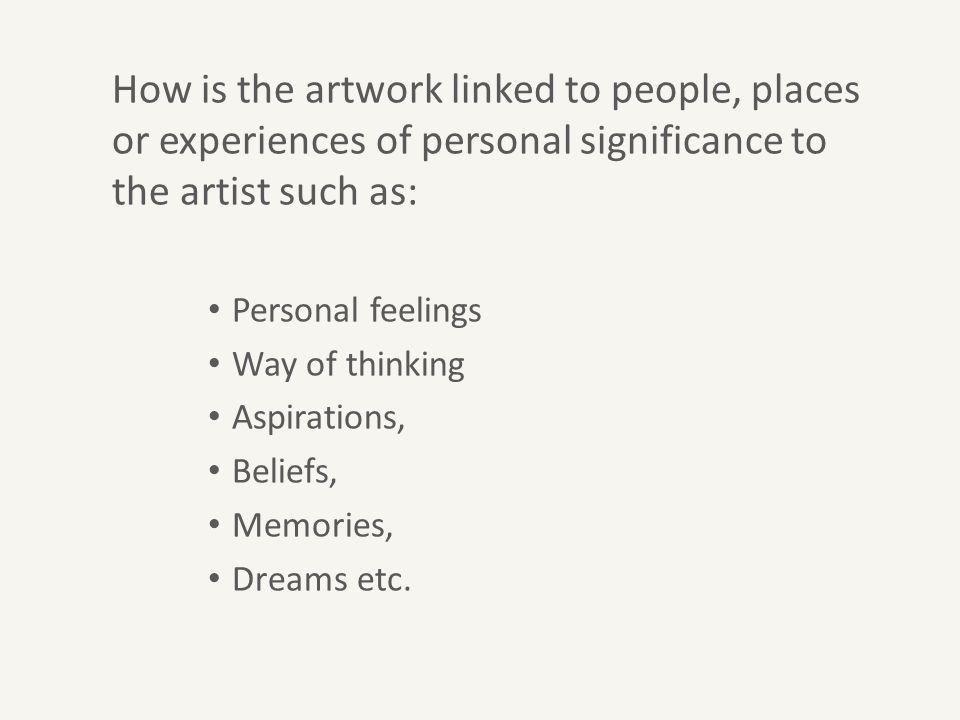 How is the artwork linked to people, places or experiences of personal significance to the artist such as: Personal feelings Way of thinking Aspirations, Beliefs, Memories, Dreams etc.