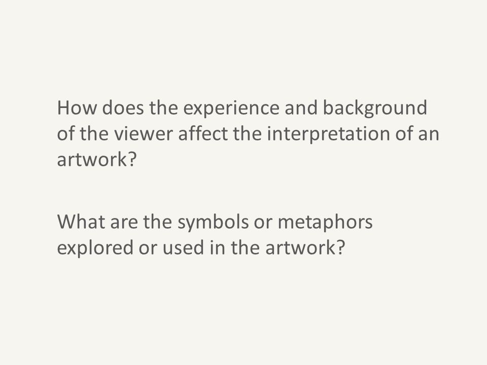 How does the experience and background of the viewer affect the interpretation of an artwork.