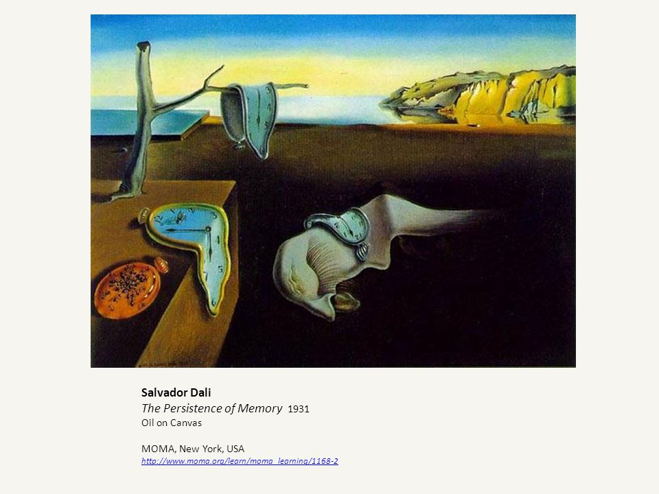Salvador Dali The Persistence of Memory 1931 Oil on Canvas MOMA, New York, USA http://www.moma.org/learn/moma_learning/1168-2