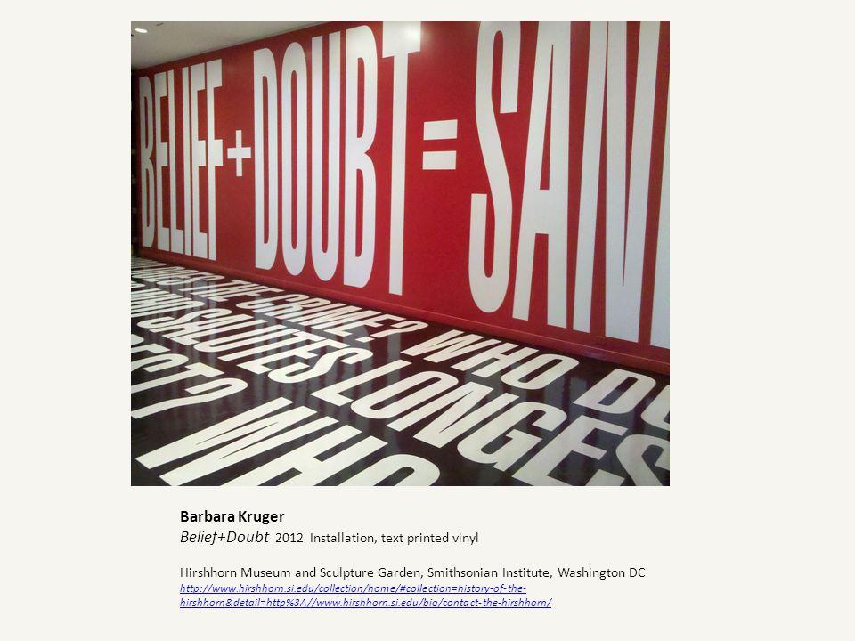 Barbara Kruger Belief+Doubt 2012 Installation, text printed vinyl Hirshhorn Museum and Sculpture Garden, Smithsonian Institute, Washington DC http://w