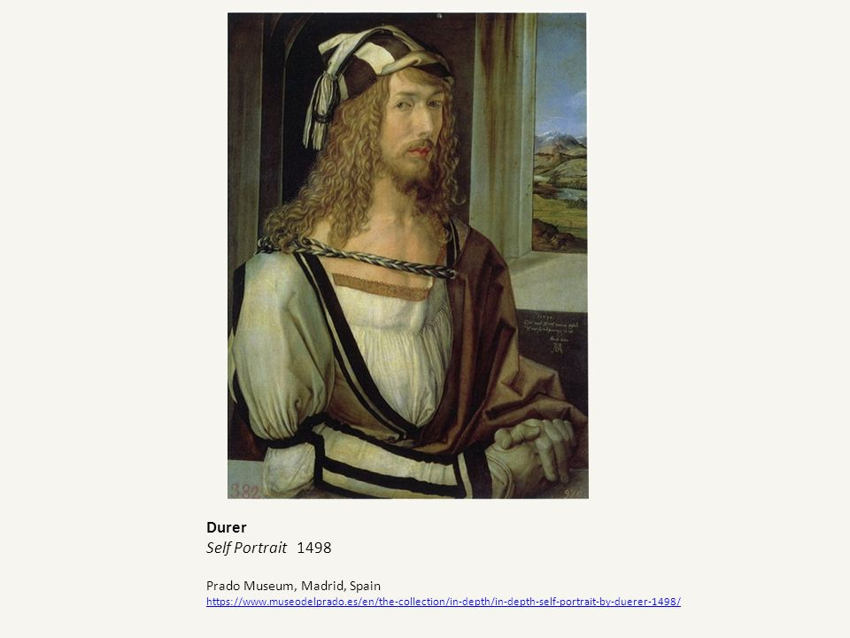 Durer Self Portrait 1498 Prado Museum, Madrid, Spain https://www.museodelprado.es/en/the-collection/in-depth/in-depth-self-portrait-by-duerer-1498/