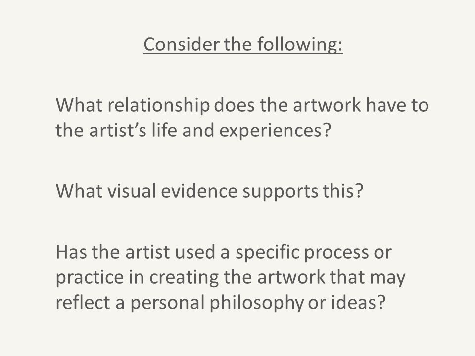 Consider the following: What relationship does the artwork have to the artist's life and experiences? What visual evidence supports this? Has the arti