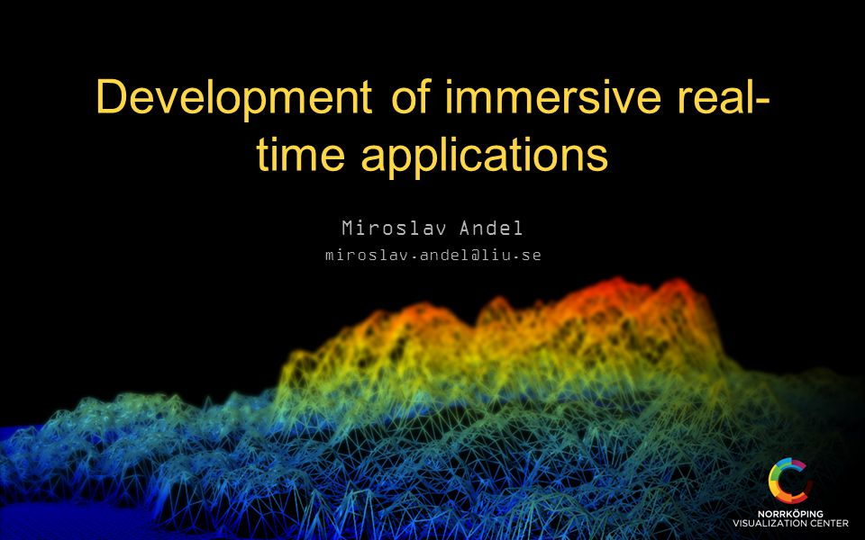 Development of immersive real- time applications Miroslav Andel miroslav.andel@liu.se