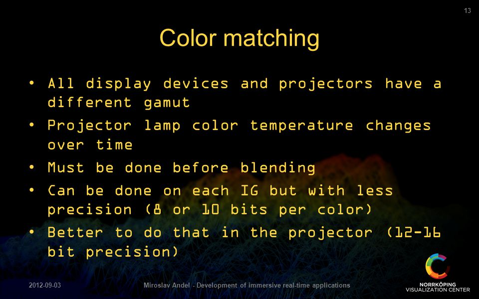 Color matching All display devices and projectors have a different gamut Projector lamp color temperature changes over time Must be done before blendi