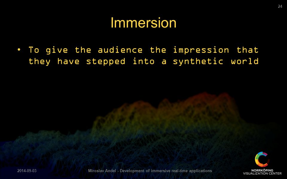 To give the audience the impression that they have stepped into a synthetic world Immersion 2014-09-03Miroslav Andel - Development of immersive real-t