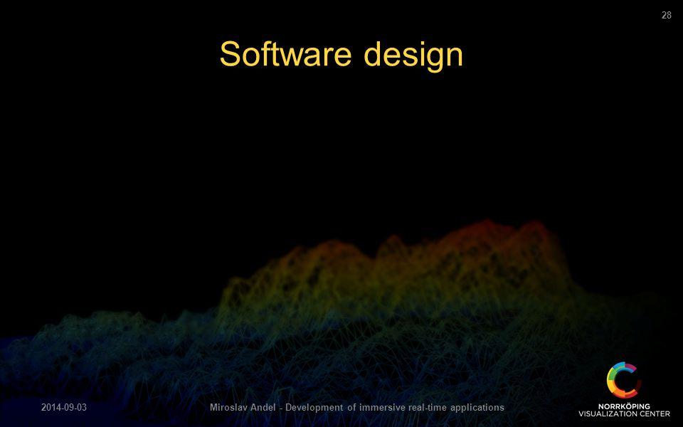 Software design 2014-09-03Miroslav Andel - Development of immersive real-time applications 28