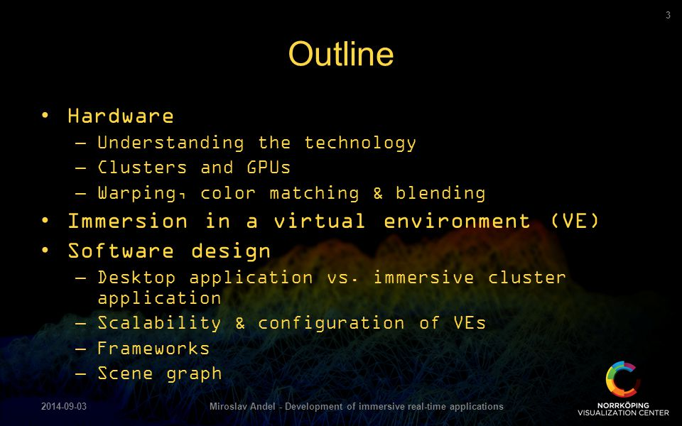 Hardware –Understanding the technology –Clusters and GPUs –Warping, color matching & blending Immersion in a virtual environment (VE) Software design